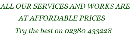 All our services and works are            at affordable prices         Try the best on 02380 433228